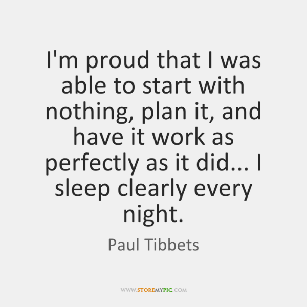 I'm proud that I was able to start with nothing, plan it, ...