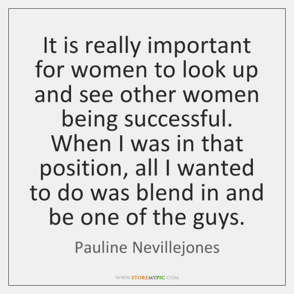 It is really important for women to look up and see other ...