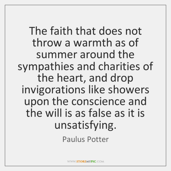 The faith that does not throw a warmth as of summer around ...