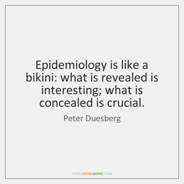 Epidemiology is like a bikini: what is revealed is interesting; what is ...