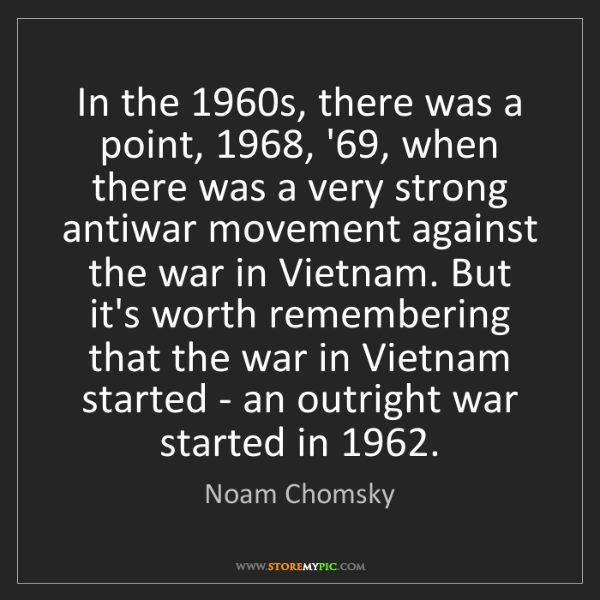 Noam Chomsky: In the 1960s, there was a point, 1968, '69, when there...