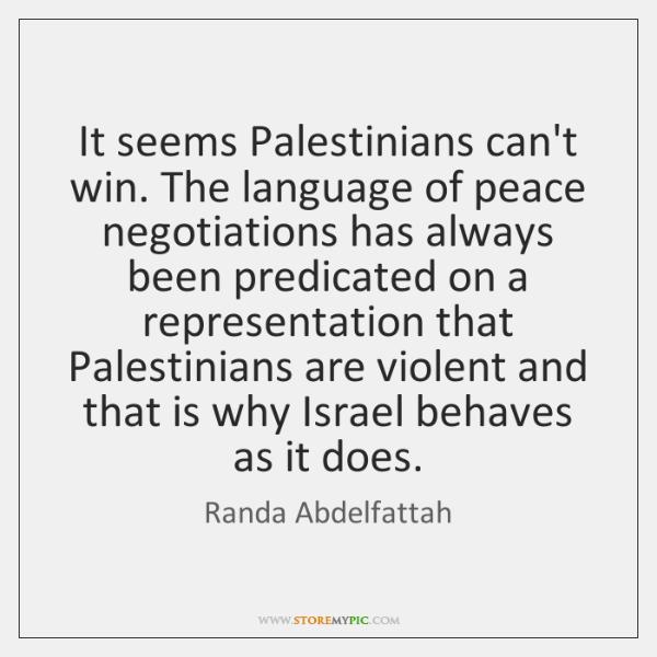 It seems Palestinians can't win. The language of peace negotiations has always ...