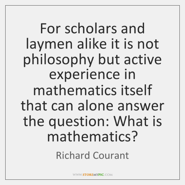 For scholars and laymen alike it is not philosophy but active experience ...
