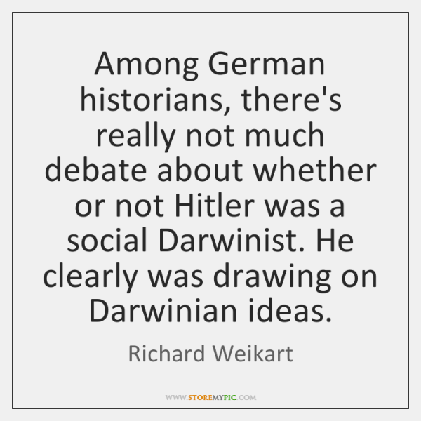 Among German historians, there's really not much debate about whether or not ...