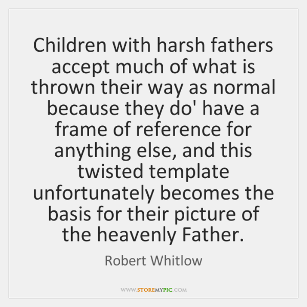 Children with harsh fathers accept much of what is thrown their way ...