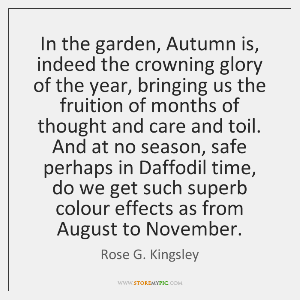 In the garden, Autumn is, indeed the crowning glory of the year, ...