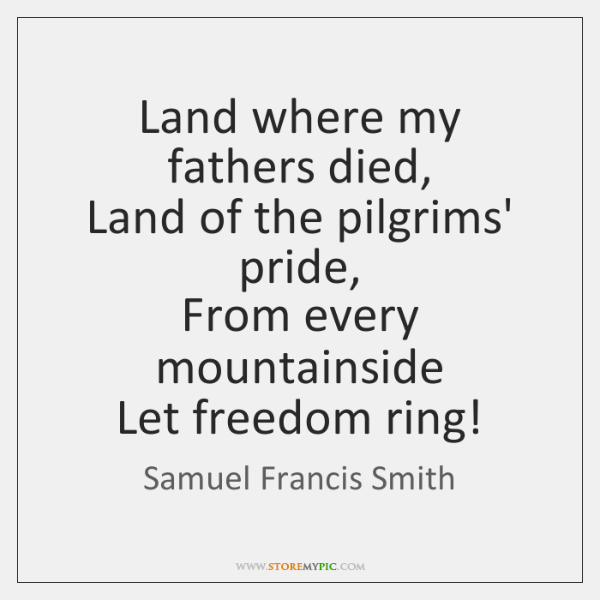 Land where my fathers died,  Land of the pilgrims' pride,  From every ...