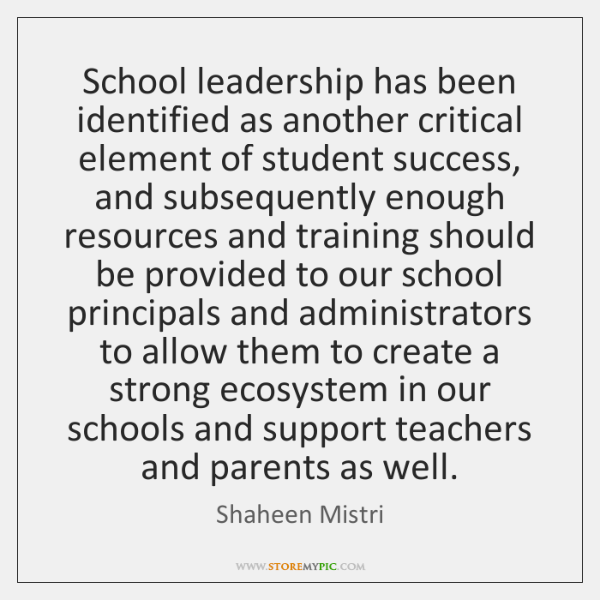 School leadership has been identified as another critical element of student success, ...