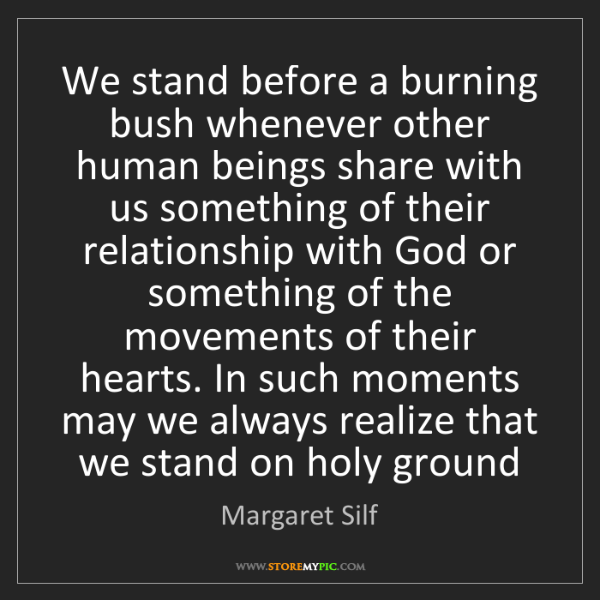 Margaret Silf: We stand before a burning bush whenever other human beings...