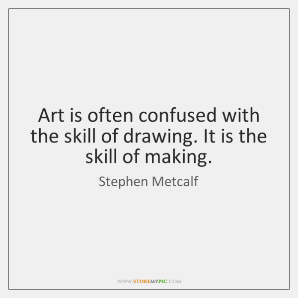 Art is often confused with the skill of drawing. It is the ...