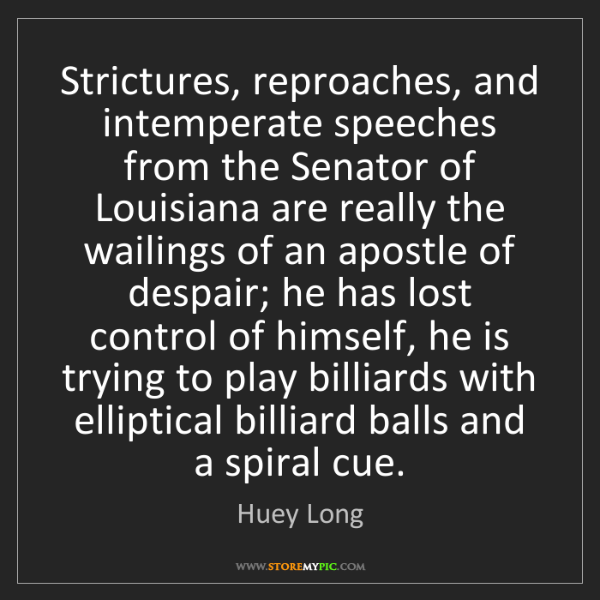 Huey Long: Strictures, reproaches, and intemperate speeches from...