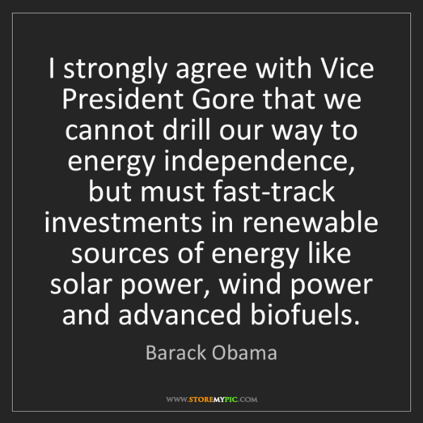 Barack Obama: I strongly agree with Vice President Gore that we cannot...
