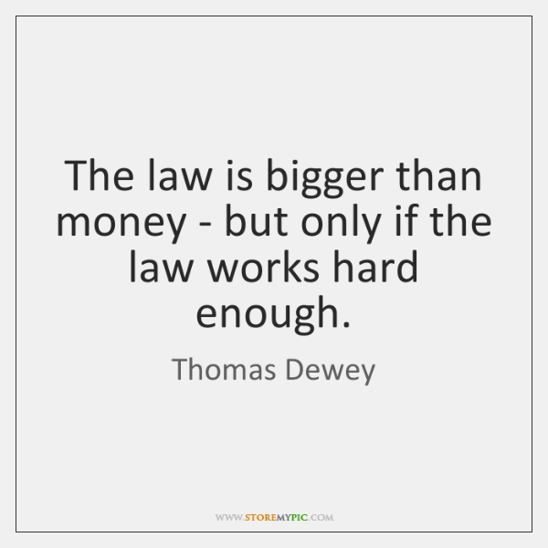 The law is bigger than money - but only if the law ...