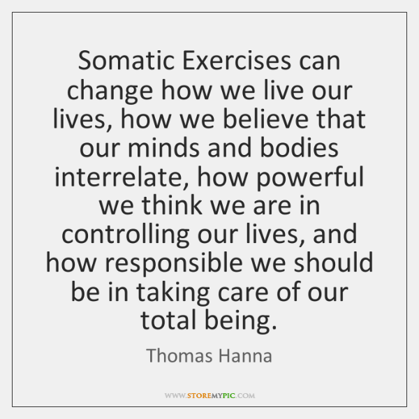Somatic Exercises can change how we live our lives, how we believe ...