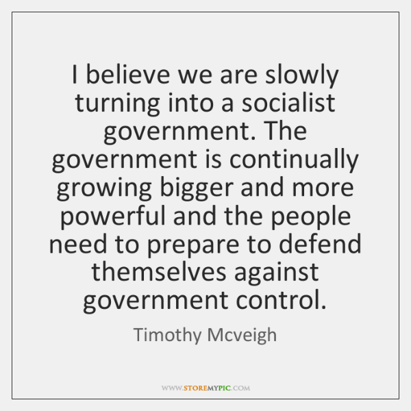 I believe we are slowly turning into a socialist government. The government ...