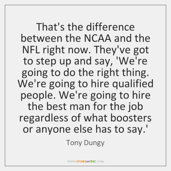 That's the difference between the NCAA and the NFL right now. They've ...