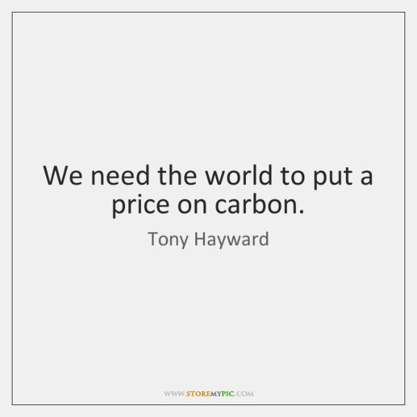 We need the world to put a price on carbon.