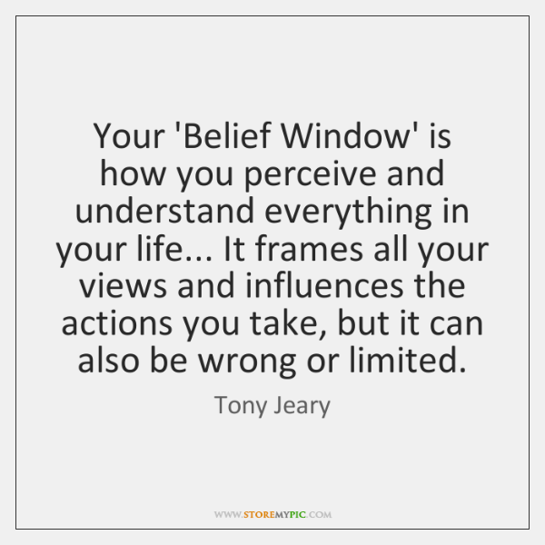 Your 'Belief Window' is how you perceive and understand everything in your ...