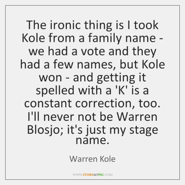 The ironic thing is I took Kole from a family name - ...
