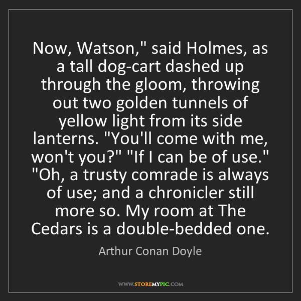 "Arthur Conan Doyle: Now, Watson,"" said Holmes, as a tall dog-cart dashed..."