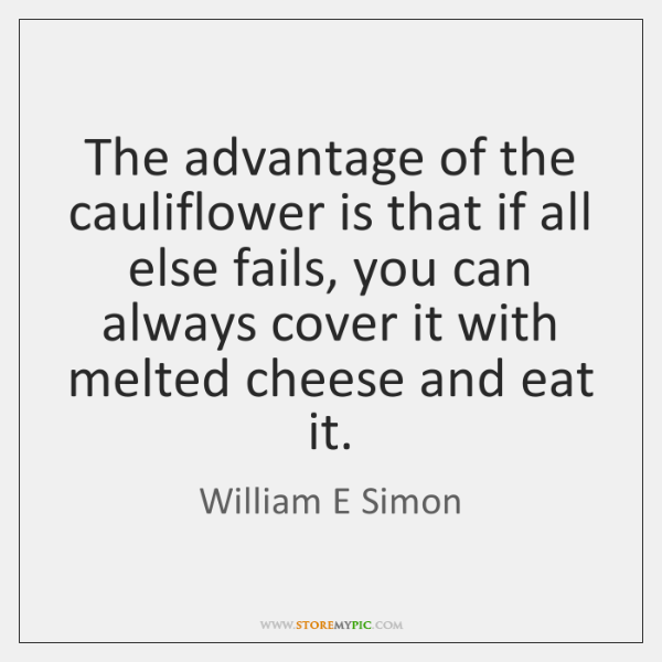 The advantage of the cauliflower is that if all else fails, you ...