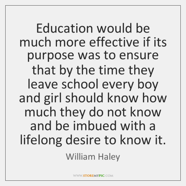 Education would be much more effective if its purpose was to ensure ...