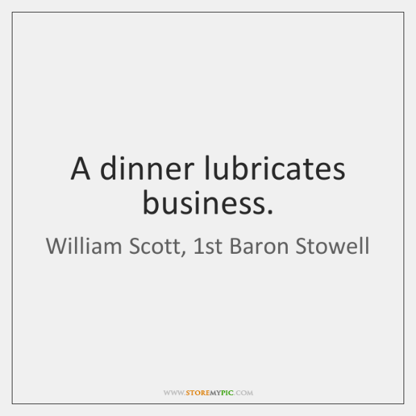 A dinner lubricates business.