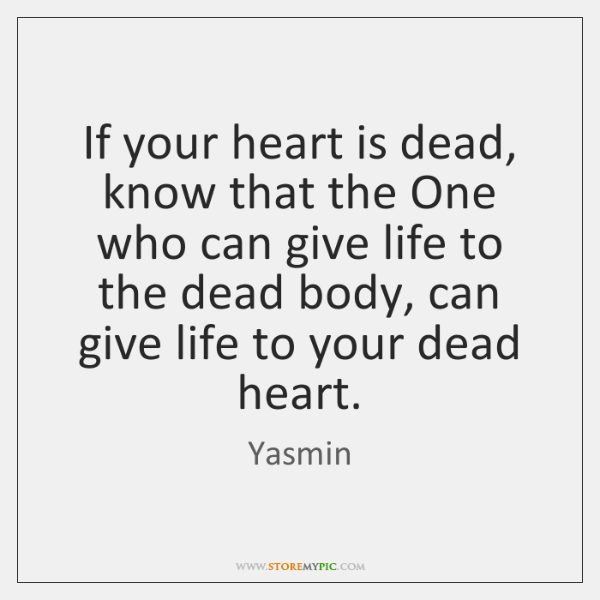 If your heart is dead, know that the One who can give ...