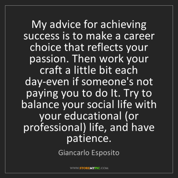 Giancarlo Esposito: My advice for achieving success is to make a career choice...