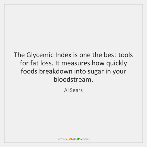 The Glycemic Index is one the best tools for fat loss. It ...