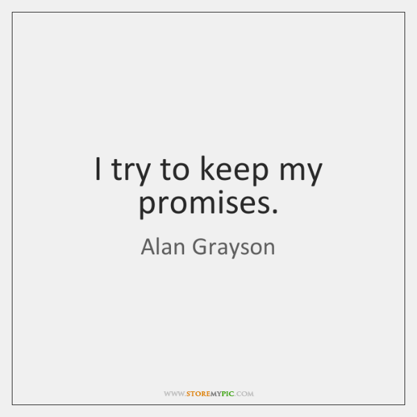 I try to keep my promises.
