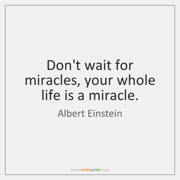 Dont Wait For Miracles Your Whole Life Is A Miracle Storemypic