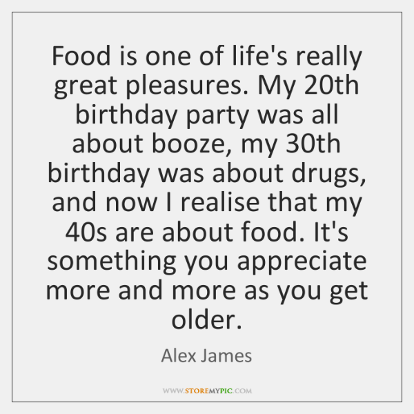 Food is one of life's really great pleasures. My 20th birthday party ...