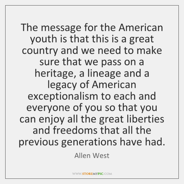 The message for the American youth is that this is a great ...