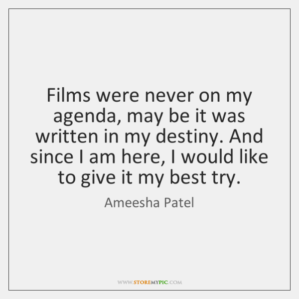 Films were never on my agenda, may be it was written in ...