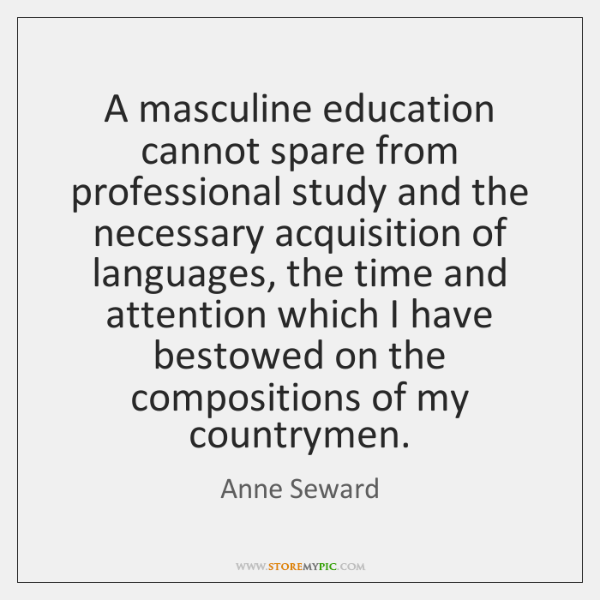 A masculine education cannot spare from professional study and the necessary acquisition ...