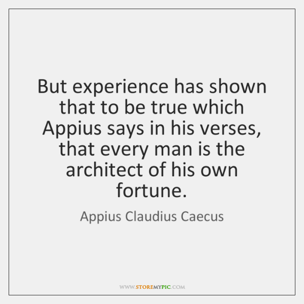But experience has shown that to be true which Appius says in ...