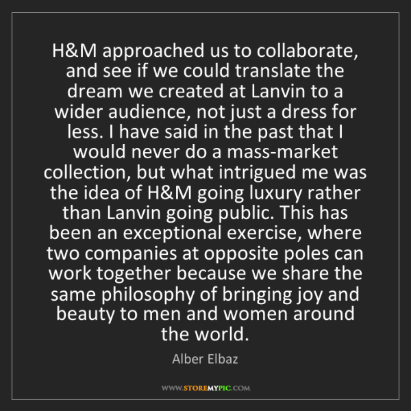 Alber Elbaz: H&M approached us to collaborate, and see if we could...