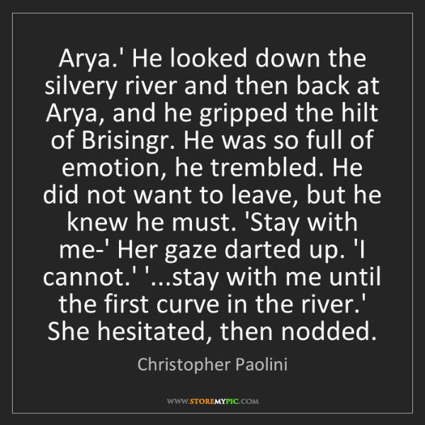 Christopher Paolini: Arya.' He looked down the silvery river and then back...