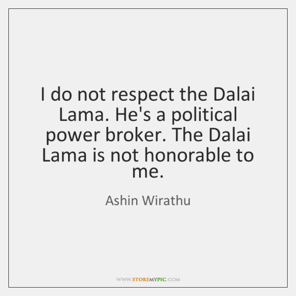 I do not respect the Dalai Lama. He's a political power broker. ...