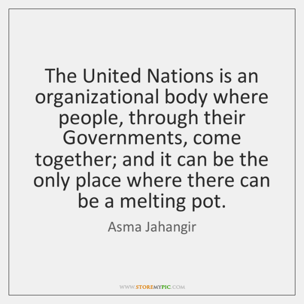 The United Nations is an organizational body where people, through their Governments, ...