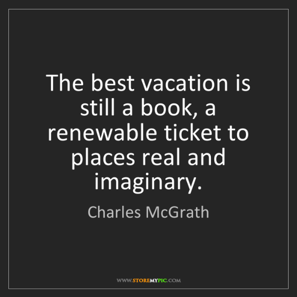 Charles McGrath: The best vacation is still a book, a renewable ticket...