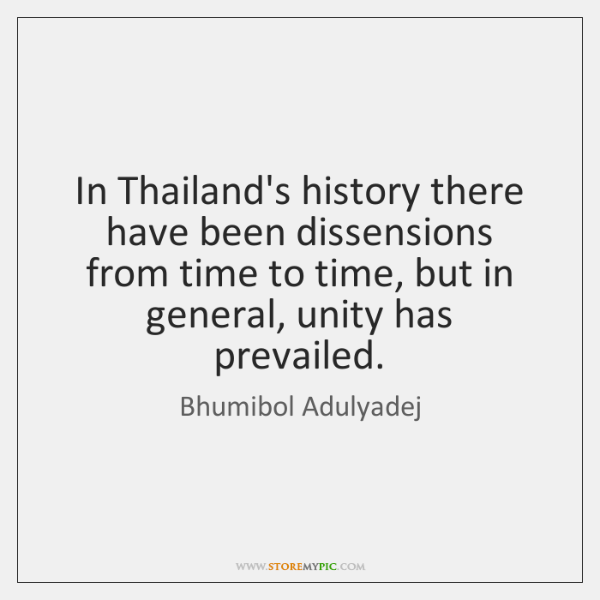 In Thailand's history there have been dissensions from time to time, but ...
