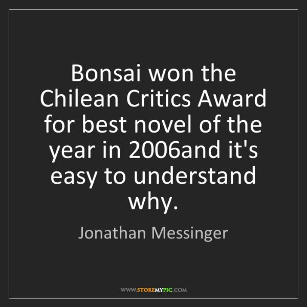 Jonathan Messinger: Bonsai won the Chilean Critics Award for best novel of...