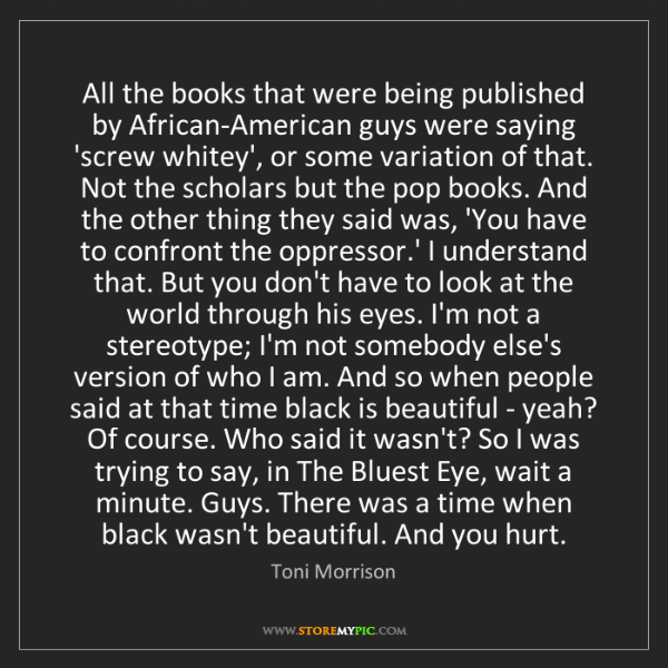 Toni Morrison: All the books that were being published by African-American...