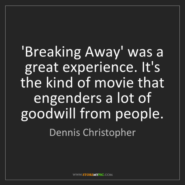 Dennis Christopher: 'Breaking Away' was a great experience. It's the kind...
