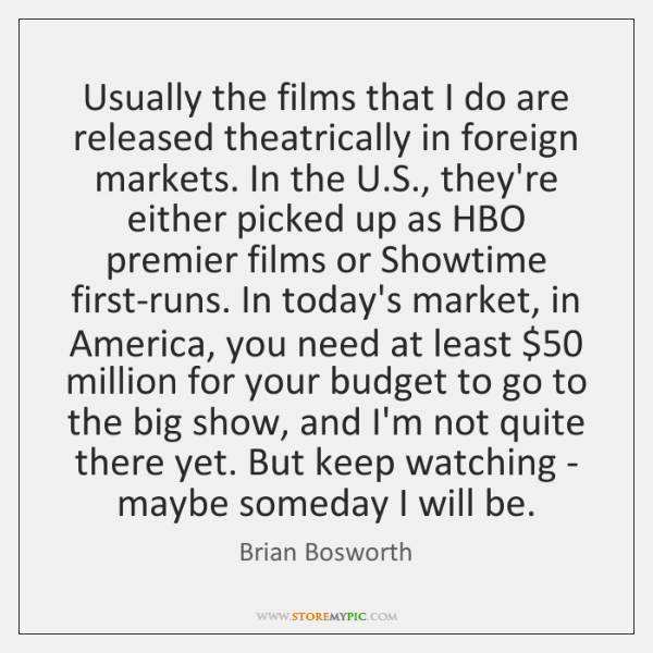 Usually the films that I do are released theatrically in foreign markets. ...