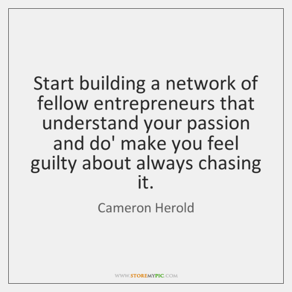 Start building a network of fellow entrepreneurs that understand your passion and ...