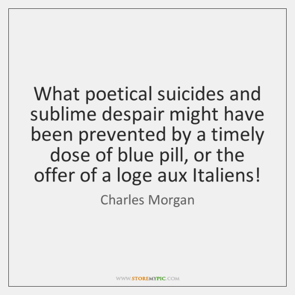 What poetical suicides and sublime despair might have been prevented by a ...