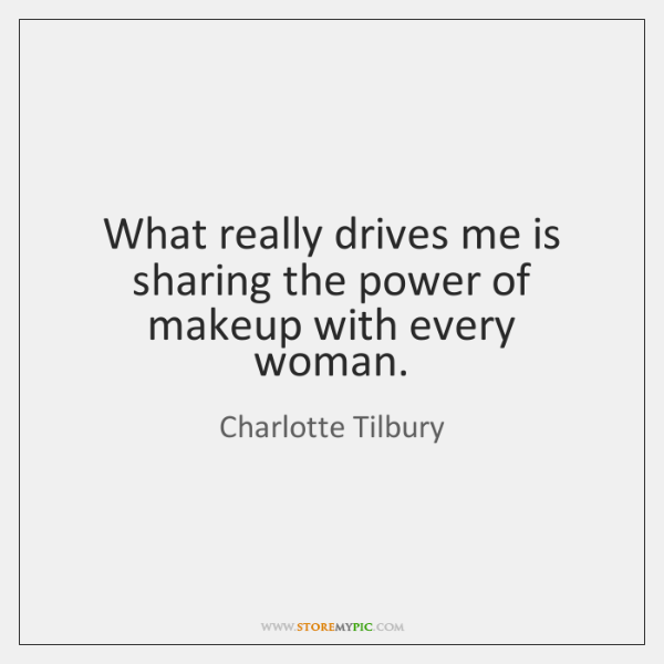 What really drives me is sharing the power of makeup with every ...